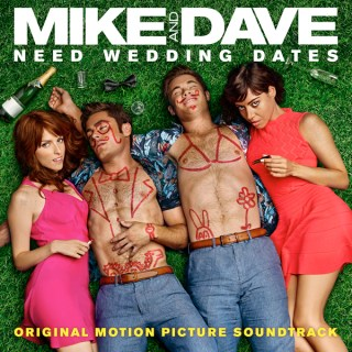 Mike and Dave Need Wedding Dates Song - Mike and Dave Need Wedding Dates Music - Mike and Dave Need Wedding Dates Soundtrack - Mike and Dave Need Wedding Dates Score