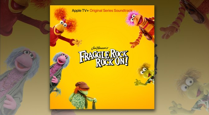 Fraggle Rock: Rock On! Soundtrack Out Now, Apple TV+ Series Now Streaming