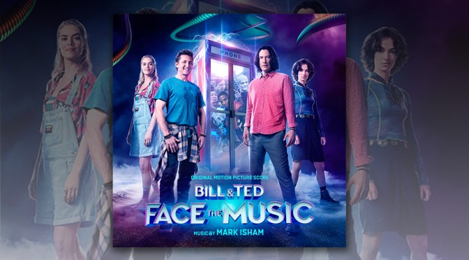 Bill & Ted Face The Music: Mark Isham's Highly Anticipated Score Debuts Digitally! Film Now Playing