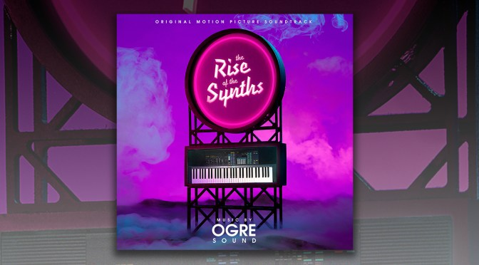 The Rise of The Synths: Score By OGRE Sound Debuts Digitally Worldwide