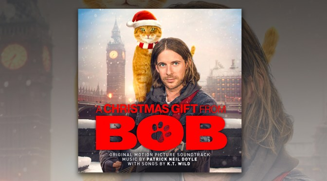 New Soundtrack: 'A Christmas Gift From Bob': Score By Patrick Neil Doyle and Songs By K.T. Wild