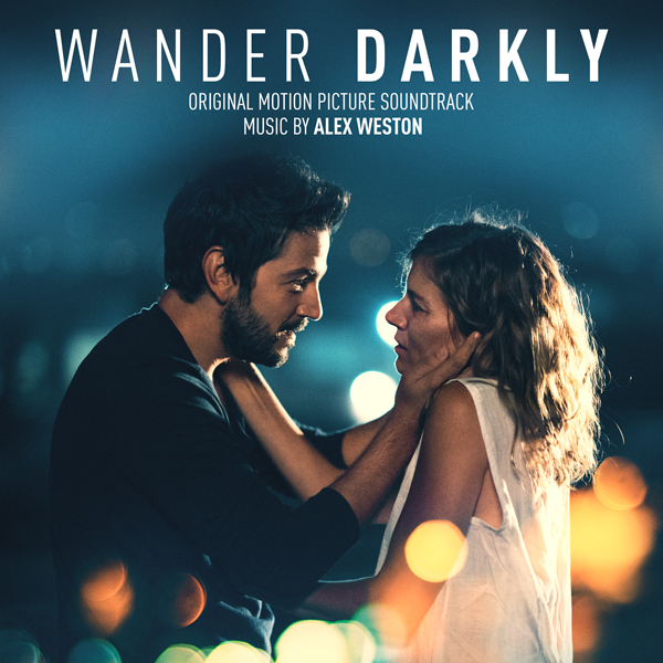 Wander Darkly Soundtrack - Alex Weston | Lakeshore Records