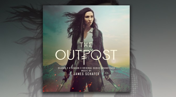 The Outpost Season 2 & Season 3 Series Score By James Schafer Debuts!