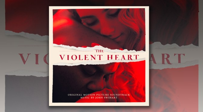 The Violent Heart: Score By John Swihart Releases Digitally! Film Now on VOD