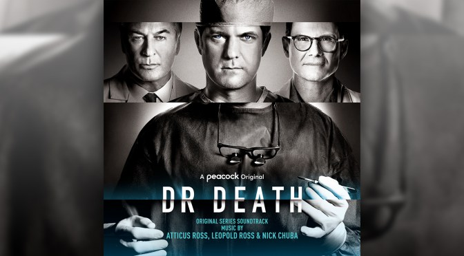 Dr. Death: Atticus Ross, Leopod Ross & Nick Chuba Release Their Score To The Acclaimed Series!