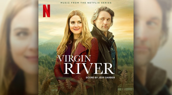 Virgin River: Score By Jeff Garber + Cover Songs To The Hit Series Releases Digitally!