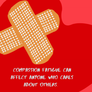 Compassion fatigue can affect anyone who cares about others.