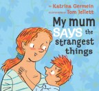 My mum says the strangest things by Katrina Germein, illustrated by Tom Jellett