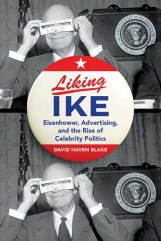 Liking Ike: Eisenhower, Advertising, and the Rise of Celebrity Politics