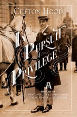 In Pursuit of Privilege: AHistory of New York City's Upper Class and the Making of a Metropolis