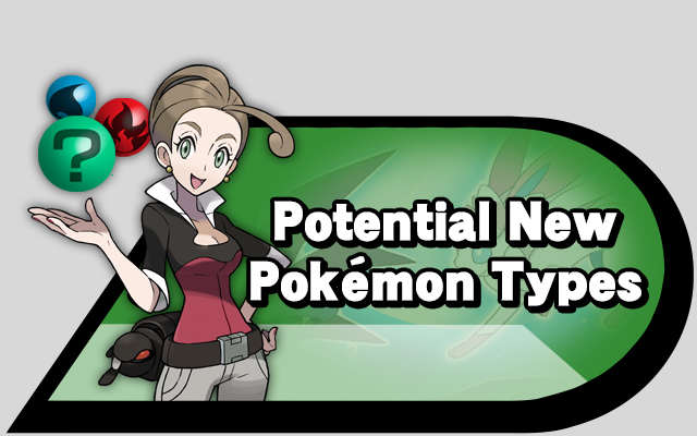 Potential New Pokemon Types