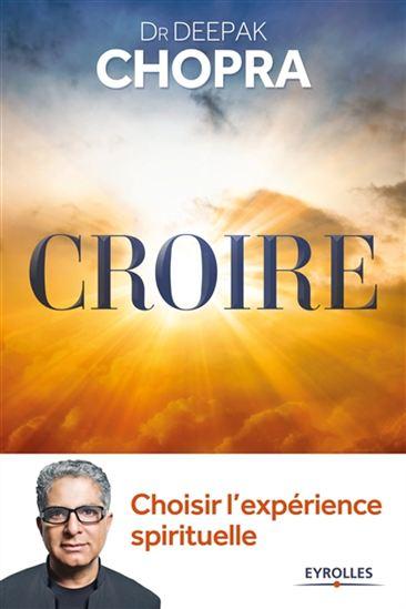 Croire: choisir l'expérience spirituelle