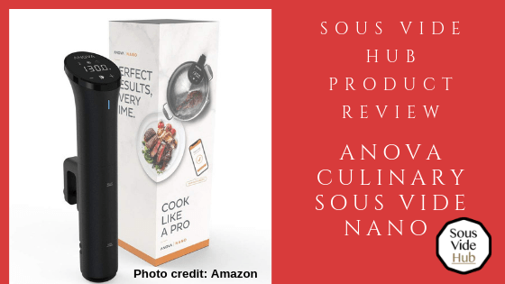 Sous Vide Hub Product Review Anova Culinary Nano