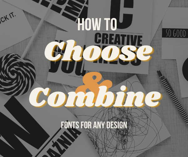 How to Сhoose & Combine Fonts for Any Design