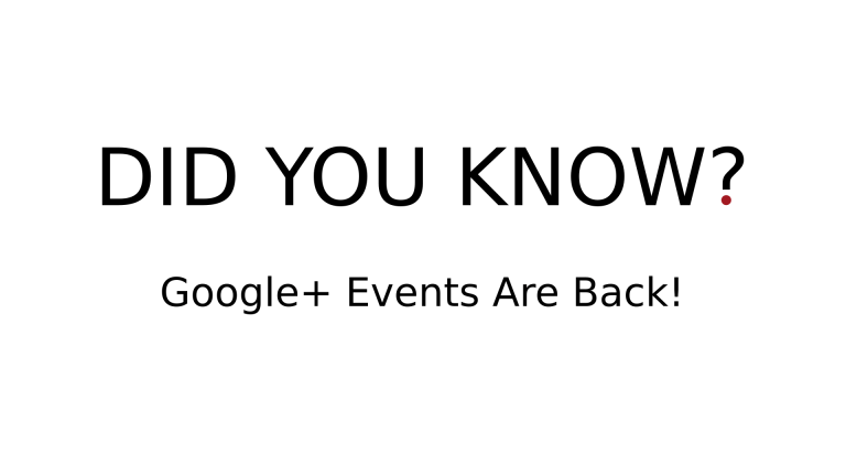DID YOU KNOW? - Google+ Events Are Back!