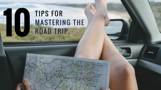 10 Tips for Mastering the Road Trip