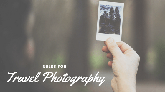 Rules for Amazing Travel Photography