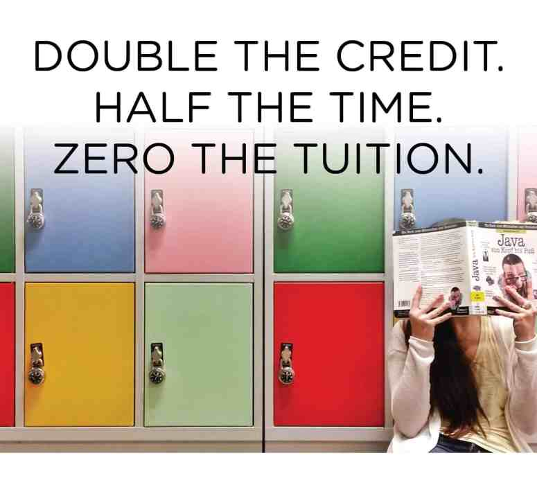 Double the credit. Half the time. Zero the tuition.