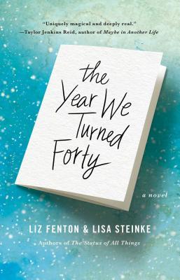 The Year we Turned Forty Liz Fenton and Lisa Steinke