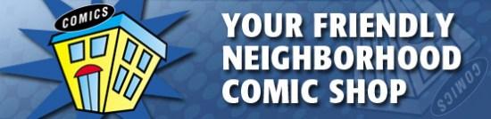 your friendly neigborhood comic shop