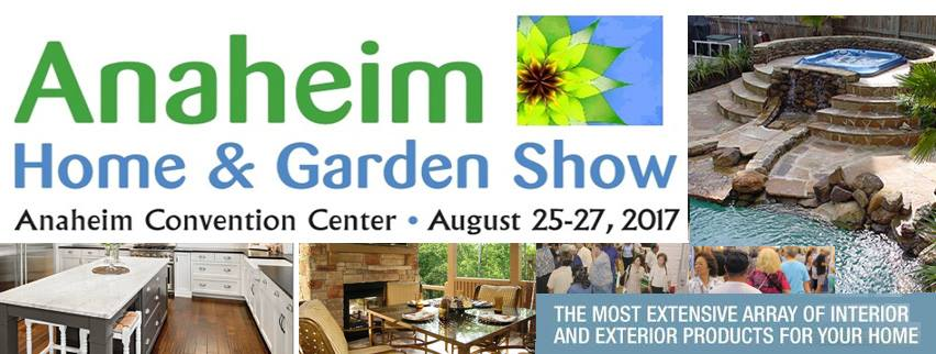 Great Anaheim Home U0026 Garden Show August 2017. The Orange County ...