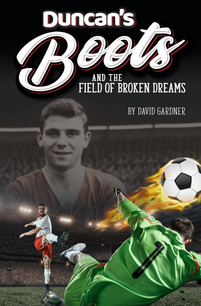 Duncan's Boots and The Field of Broken Dreams by David Gardner