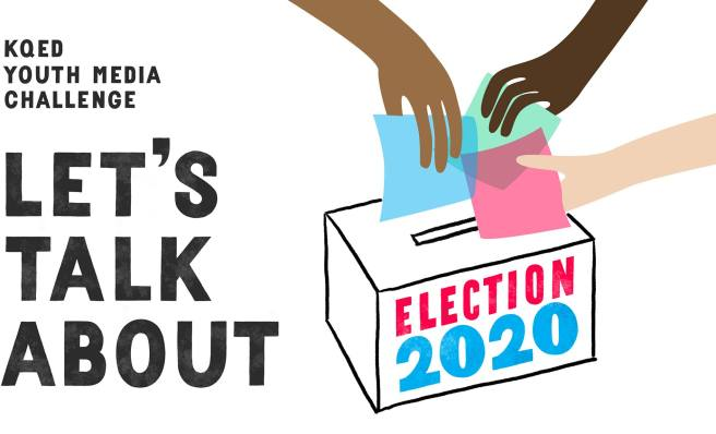 KQED Youth Media Challenge Let's Talk About Election 2020