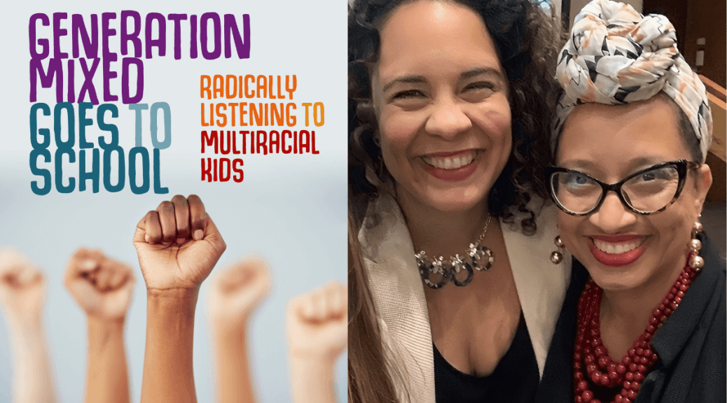 "Featured Image: A graphic that combines the book cover for ""Generation Mixed Goes to School: Radically Listening to Multiracial Kids"" with an image of its authors, Dr. Ralina L. Joseph and Dr. Allison Briscoe-Smith (authors' headshot courtesy of Ralina L. Joseph)."