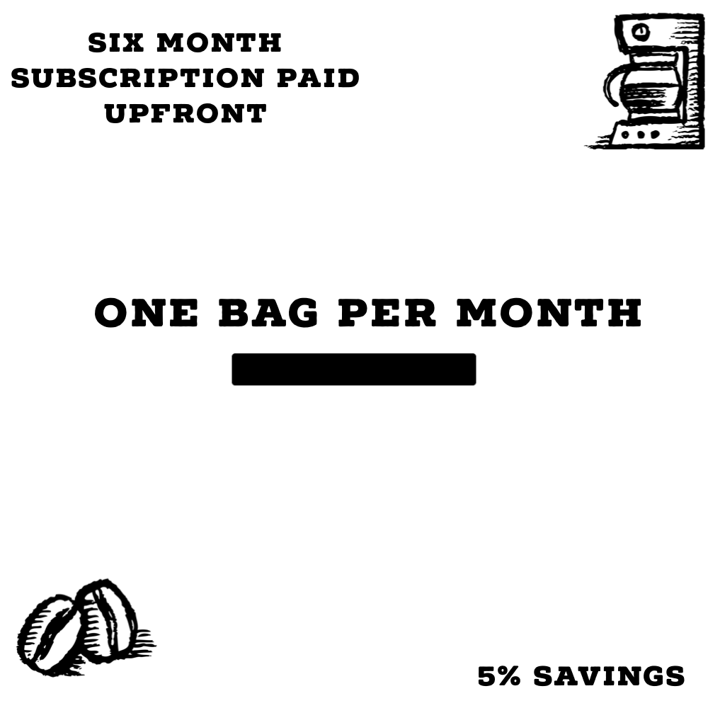 One 12 Oz Bag Per Month Six Month Subscription Paid Upfront