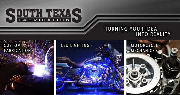 South Texas Fabrication - Custom Fabrications, Motorcycle Mechanics, and LED Lighting