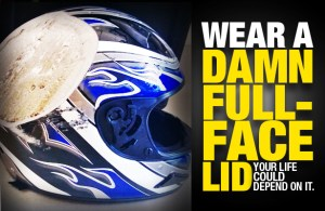 Wear a Damn Full Face Lid!!!
