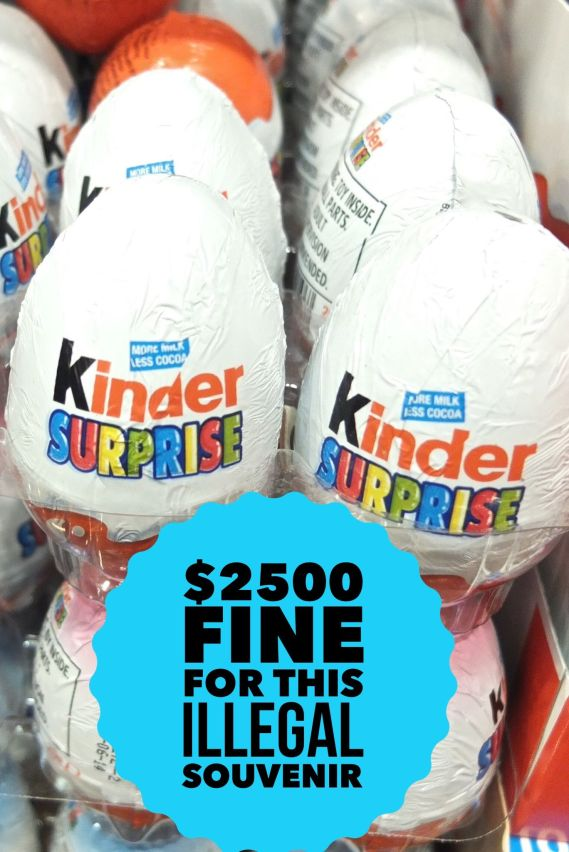 Bring home a Kinder Surprise Egg and you could be fined $2500 ...