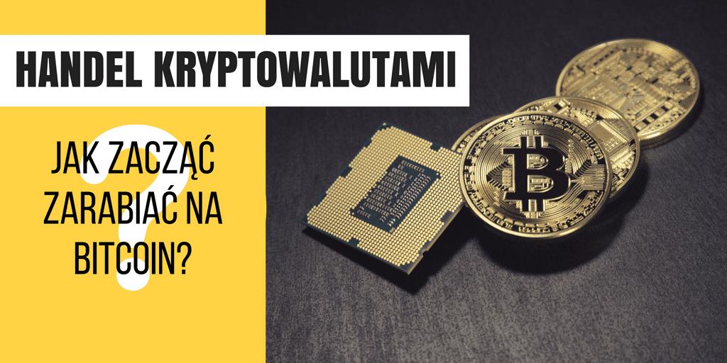 Handel Kryptowalutami – Jak zacząć zarabiać na BitCoin?