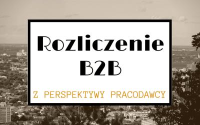 Rozliczenie B2B z Pespektywy Pracodawcy