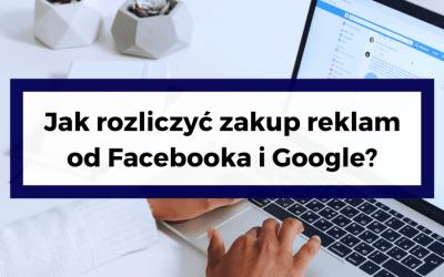 Jak rozliczyć zakup reklam od Facebooka i Google?