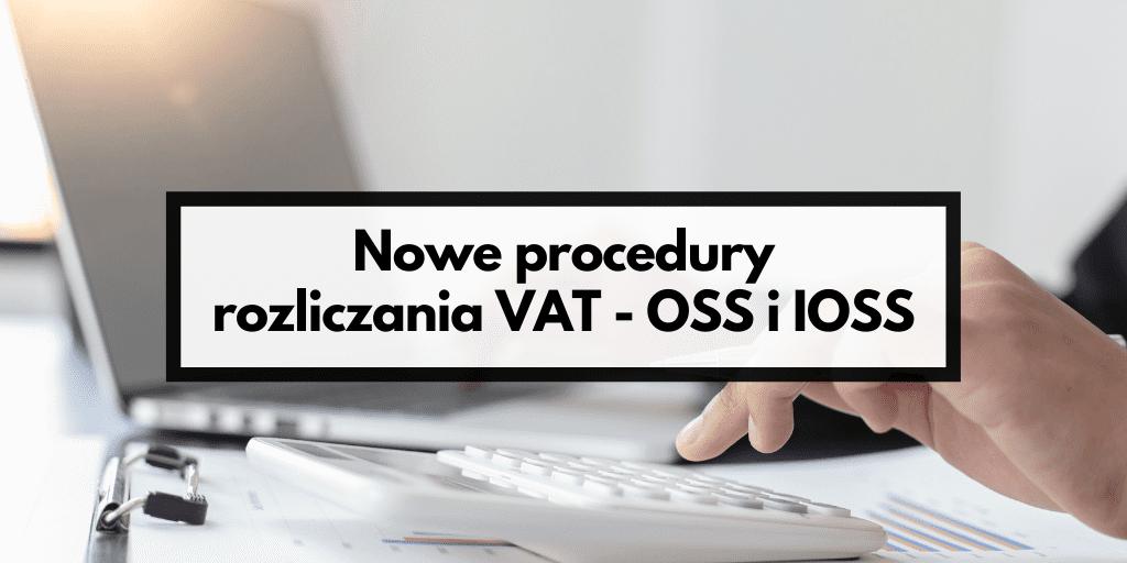 Nowe procedury rozliczania VAT OSS i IOSS