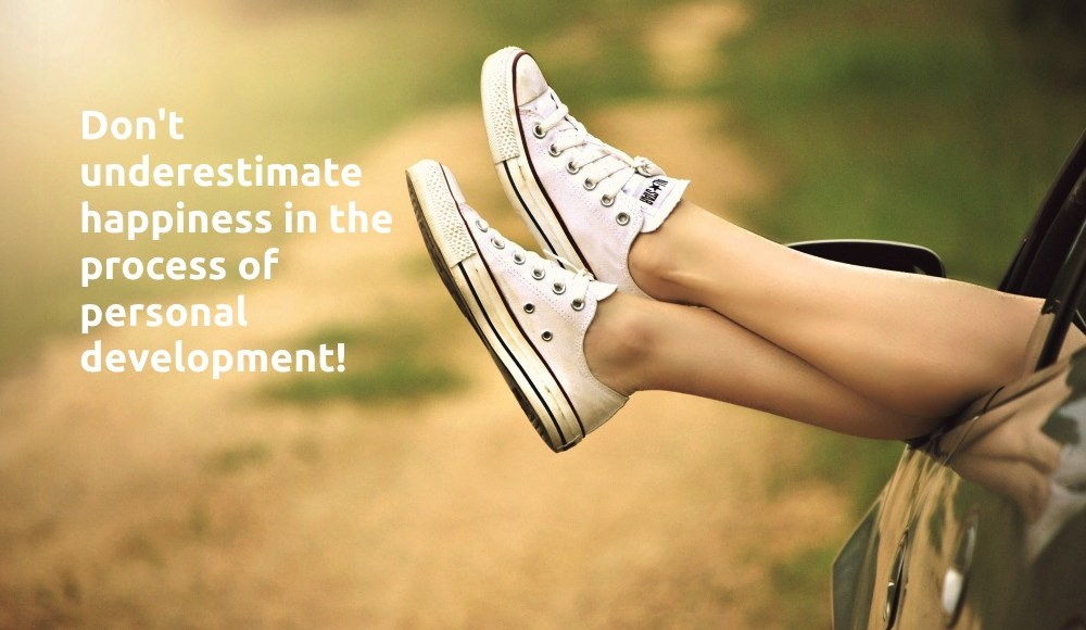 Don't underestimate happiness in the process of personal development.