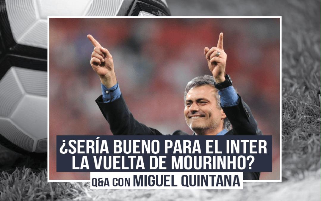 ¿Sería bueno para el Inter la vuelta de Mourinho ? I Q&A con Miguel Quintana