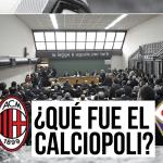 ¿Qué fue el Calciopoli?