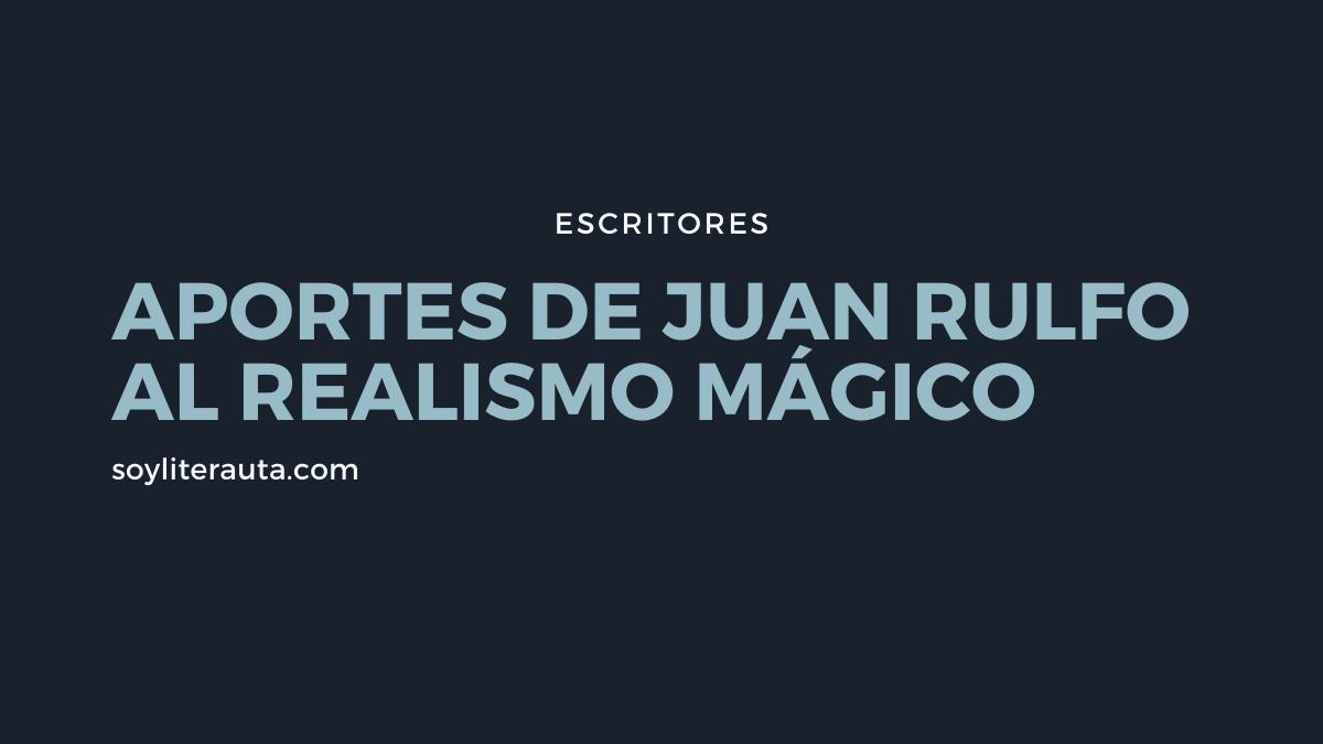 juan rulfo y el realismo mágico