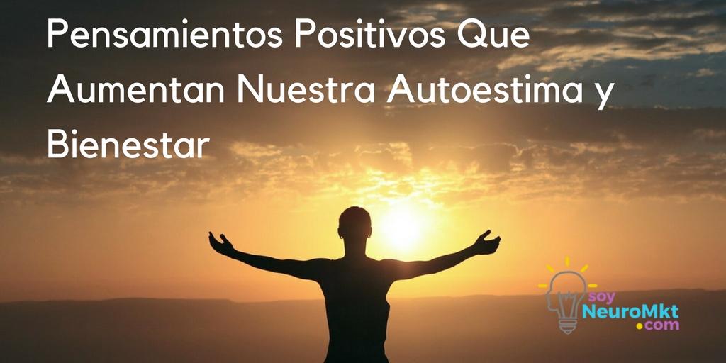 Pensamientos Positivos Que Aumentan Nuestra Autoestima y Bienestar, Soy Neuro MKT