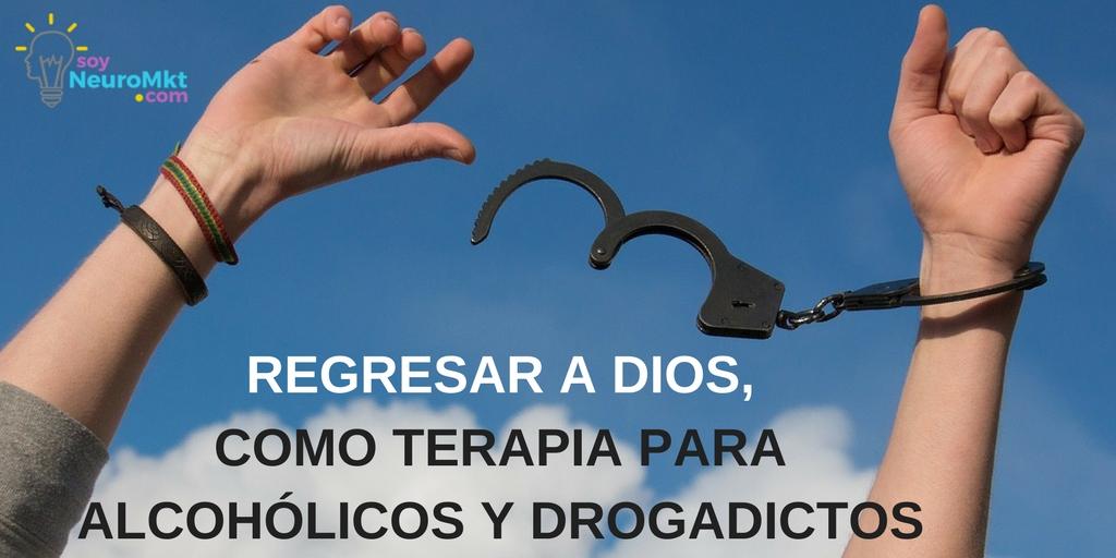Regresar a Dios Como Terapia Para Alcohólicos y Drogadictos