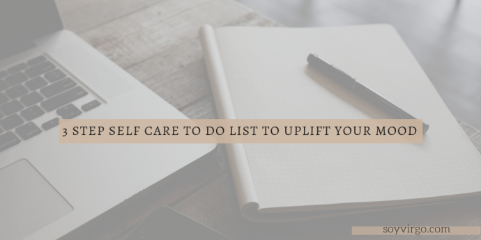 boost your mood with this 3 step self care to do list - soyvirgo.com