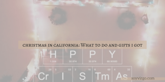 WHAT TO DO IN CALIFORNIA DURING THE HOLIDAYS SOYVIRGO.COM