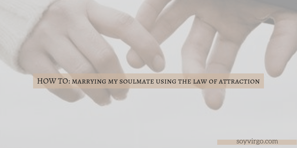 How to find your soulmate using LOA:  2 methods that helped me get a husband lol