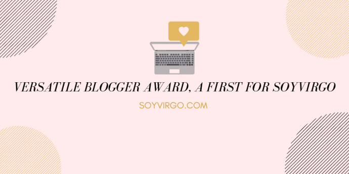 VERSATILE BLOGGER AWARD, 7 FACTS ABOUT SOYVIRGO.COM