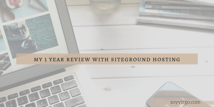1 year with siteground hosting my experience as a blogger | soyvirgo.com