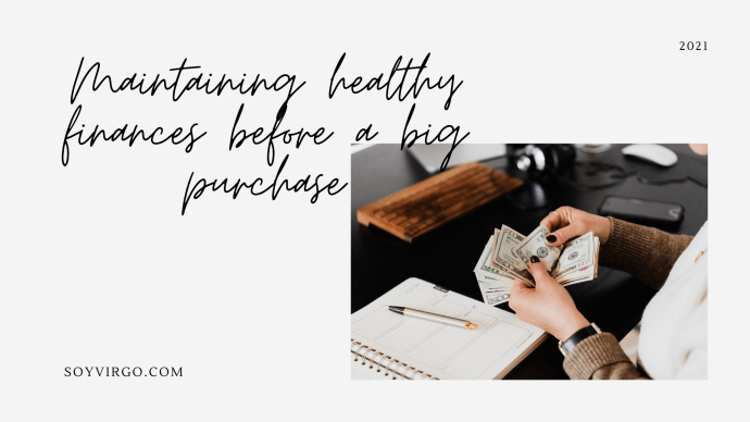 how to maintain healthy finances before a big purchase | soyvirgo.com
