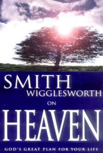 smith-wigglesworth-on-heaven