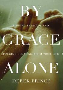 By Grace Alone – Finding Freedom and Purging Legalism from Your Life